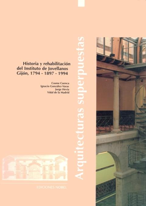 Cuenca Hevia - ARQUITECTURAS SUPERPUESTAS. HISTORIA Y REHABILITACIÓN DEL INSTITUTO JOVELLANOS. GIJÓN 1.794 – 1.897 – 1.994 - Arquitectos Cosme Cuenca Y Jorge Hevia S.L.P.
