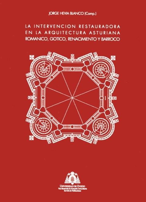 Cuenca Hevia - LA INTERVENCIÓN RESTAURADORA EN LA ARQUITECTURA ASTURIANA: ROMÁNICO, GÓTICO, RENACIMIENTO Y BARROCO - Arquitectos Cosme Cuenca Y Jorge Hevia S.L.P.