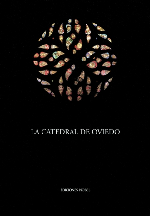 Cuenca Hevia - LA CATEDRAL DE OVIEDO. TOMO I: HISTORIA. TOMO II: CATÁLOGO Y BIENES MUEBLES. - Arquitectos Cosme Cuenca Y Jorge Hevia S.L.P.